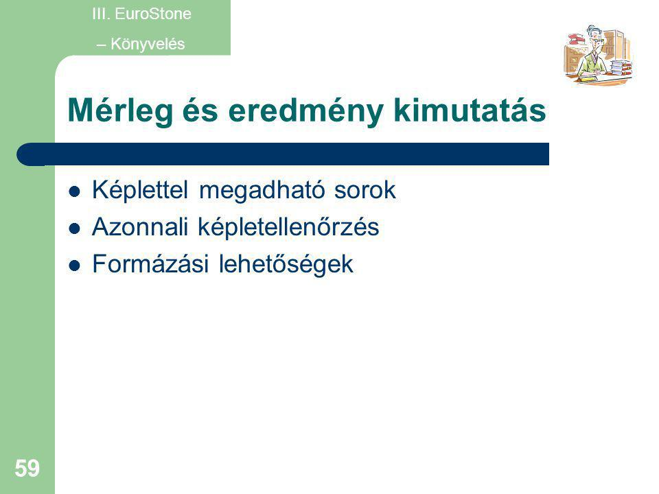 59 Mérleg és eredmény kimutatás  Képlettel megadható sorok  Azonnali képletellenőrzés  Formázási lehetőségek III. EuroStone – Könyvelés