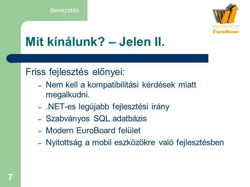7 Mit kínálunk? – Jelen II. Friss fejlesztés előnyei: – Nem kell a kompatibilitási kérdések miatt megalkudni. –.NET-es legújabb fejlesztési irány – Sz