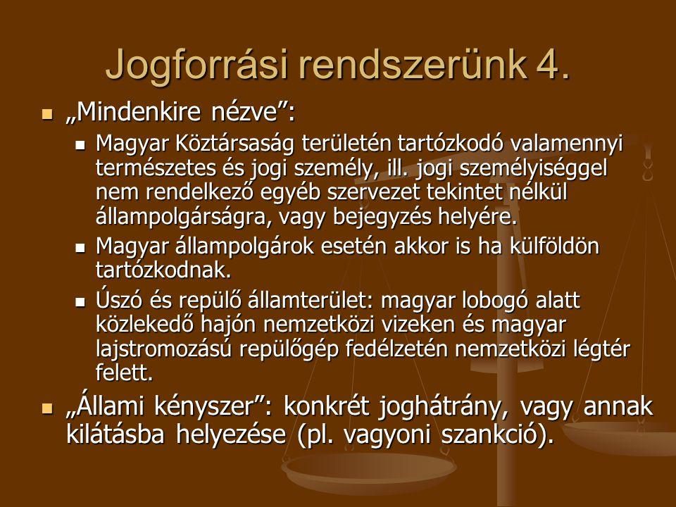 """Jogforrási rendszerünk 4.  """"Mindenkire nézve"""":  Magyar Köztársaság területén tartózkodó valamennyi természetes és jogi személy, ill. jogi személyisé"""