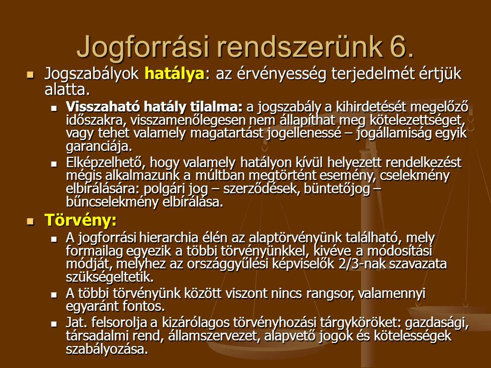 Jogforrási rendszerünk 6.  Jogszabályok hatálya: az érvényesség terjedelmét értjük alatta.  Visszaható hatály tilalma: a jogszabály a kihirdetését m