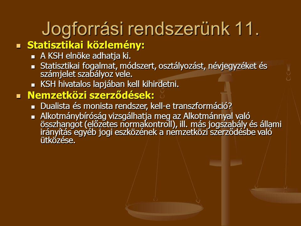 Jogforrási rendszerünk 11.  Statisztikai közlemény:  A KSH elnöke adhatja ki.  Statisztikai fogalmat, módszert, osztályozást, névjegyzéket és számj