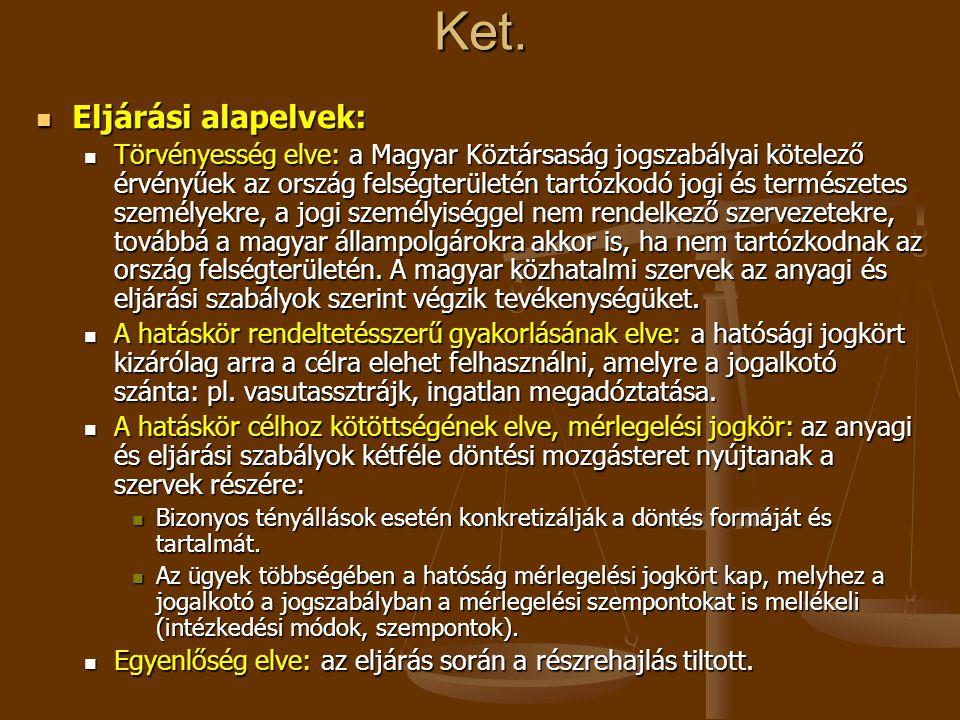 Ket.  Eljárási alapelvek:  Törvényesség elve: a Magyar Köztársaság jogszabályai kötelező érvényűek az ország felségterületén tartózkodó jogi és term