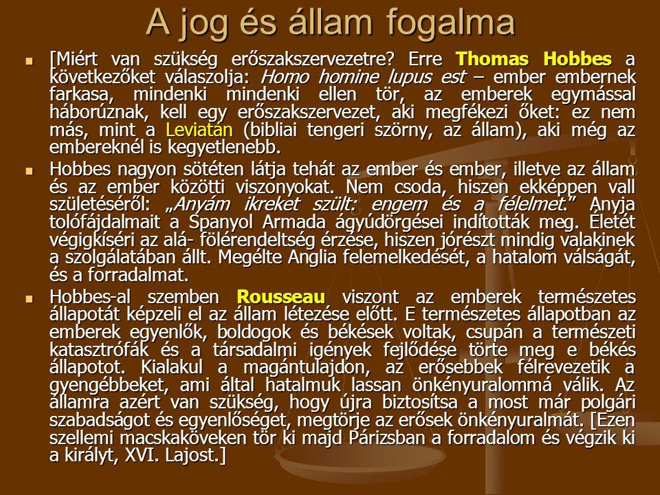 A jog és állam fogalma  [Miért van szükség erőszakszervezetre? Erre Thomas Hobbes a következőket válaszolja: Homo homine lupus est – ember embernek f