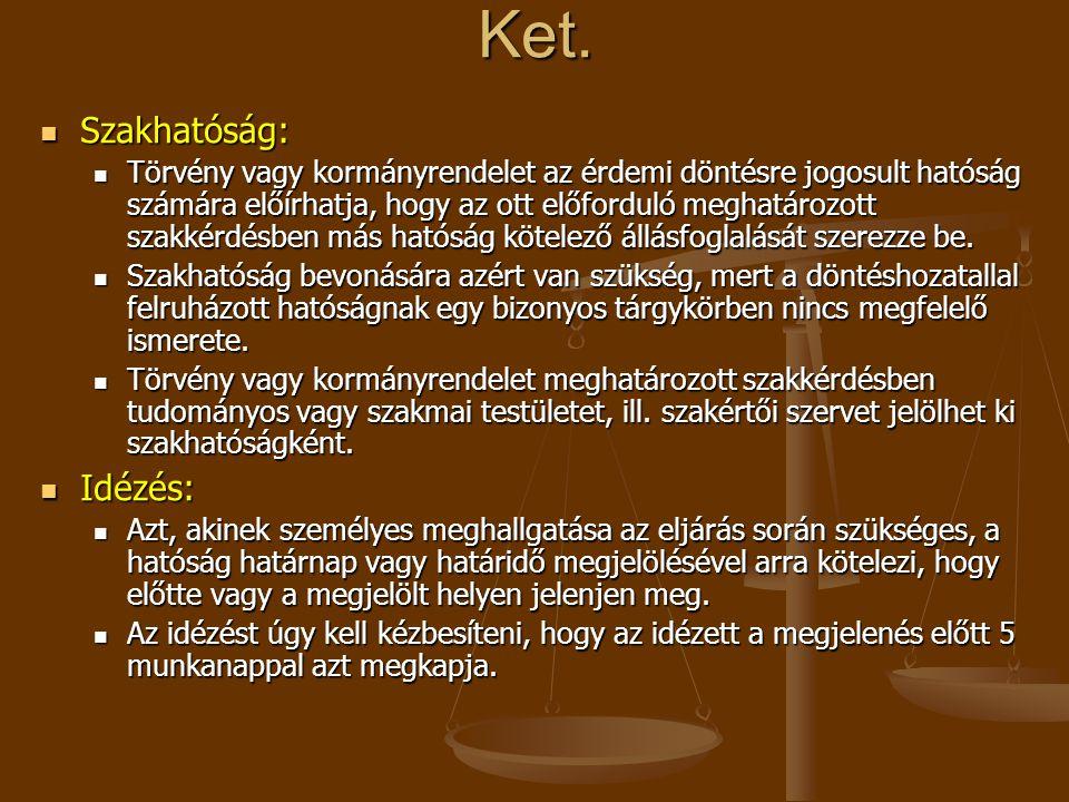 Ket.  Szakhatóság:  Törvény vagy kormányrendelet az érdemi döntésre jogosult hatóság számára előírhatja, hogy az ott előforduló meghatározott szakké