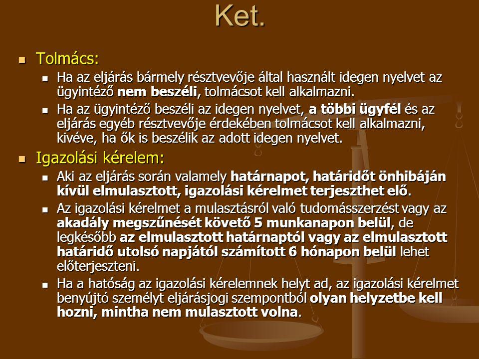Ket.  Tolmács:  Ha az eljárás bármely résztvevője által használt idegen nyelvet az ügyintéző nem beszéli, tolmácsot kell alkalmazni.  Ha az ügyinté