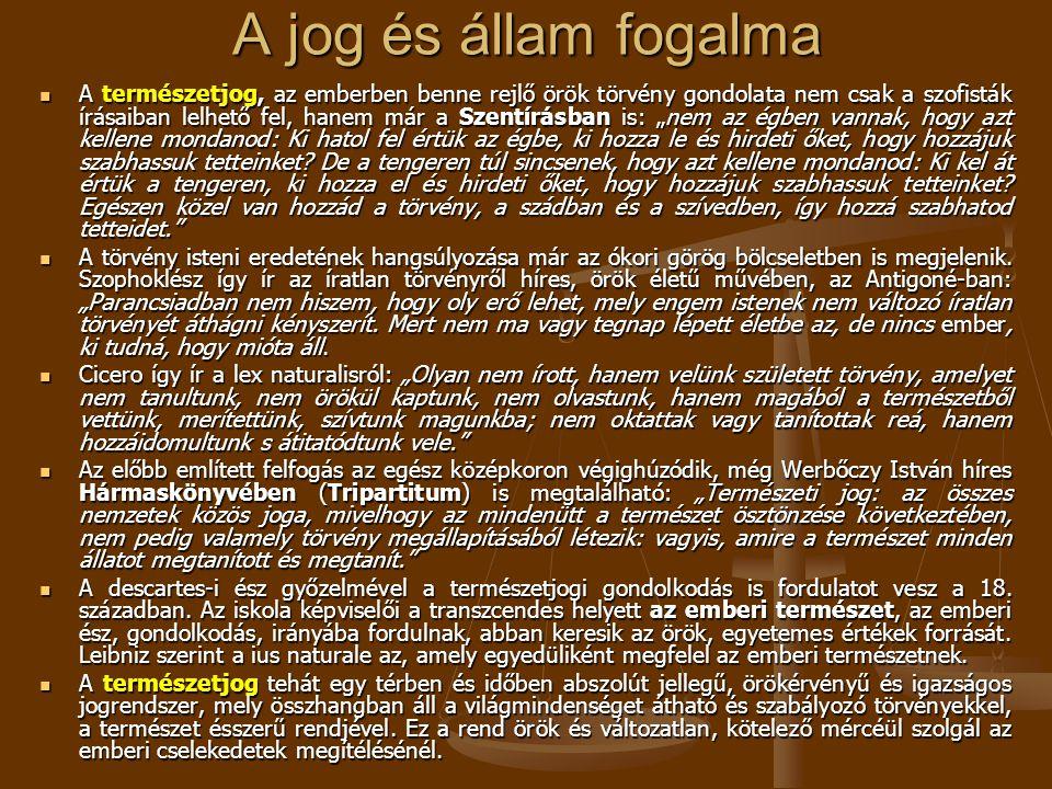 A jog és állam fogalma  A természetjog, az emberben benne rejlő örök törvény gondolata nem csak a szofisták írásaiban lelhető fel, hanem már a Szentí