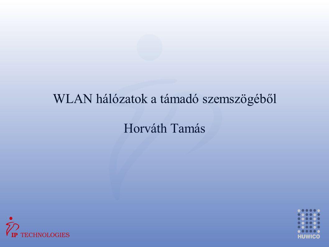 WLAN hálózatok a támadó szemszögéből Horváth Tamás