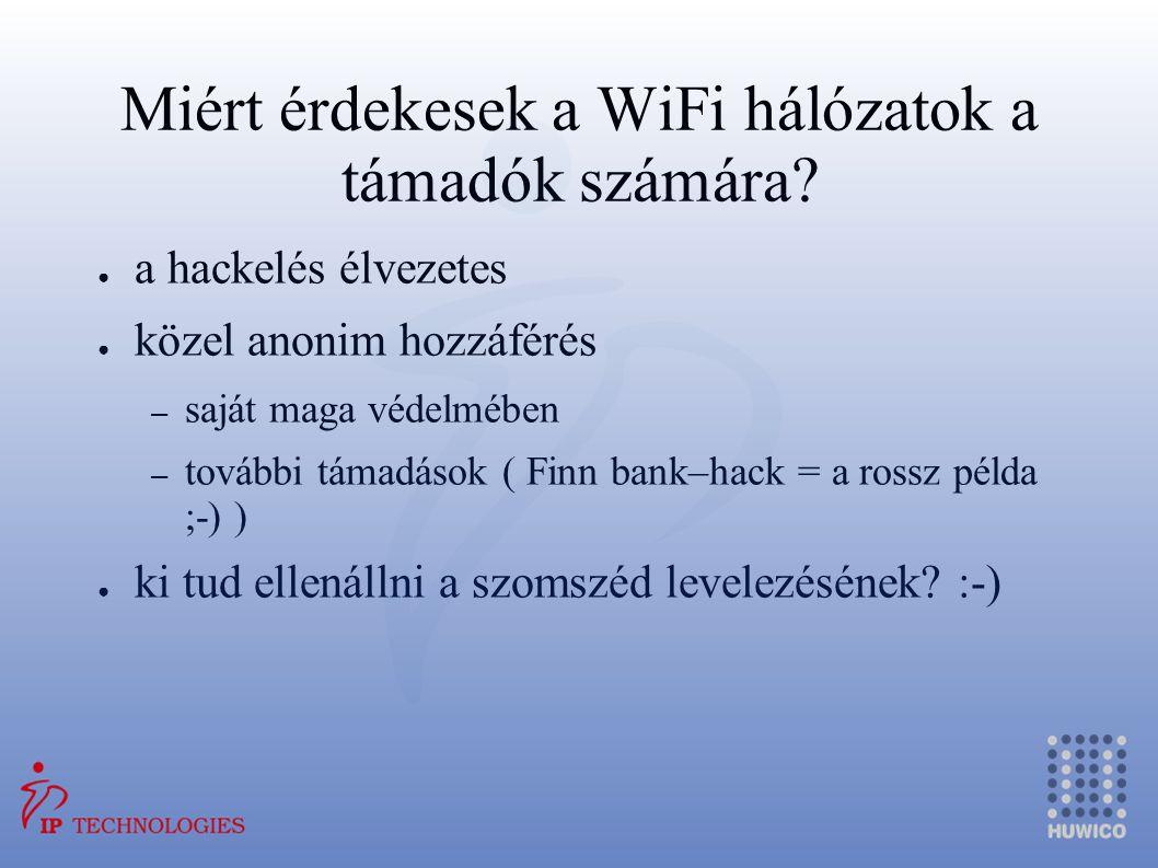 Miért érdekesek a WiFi hálózatok a támadók számára? ● a hackelés élvezetes ● közel anonim hozzáférés – saját maga védelmében – további támadások ( Fin
