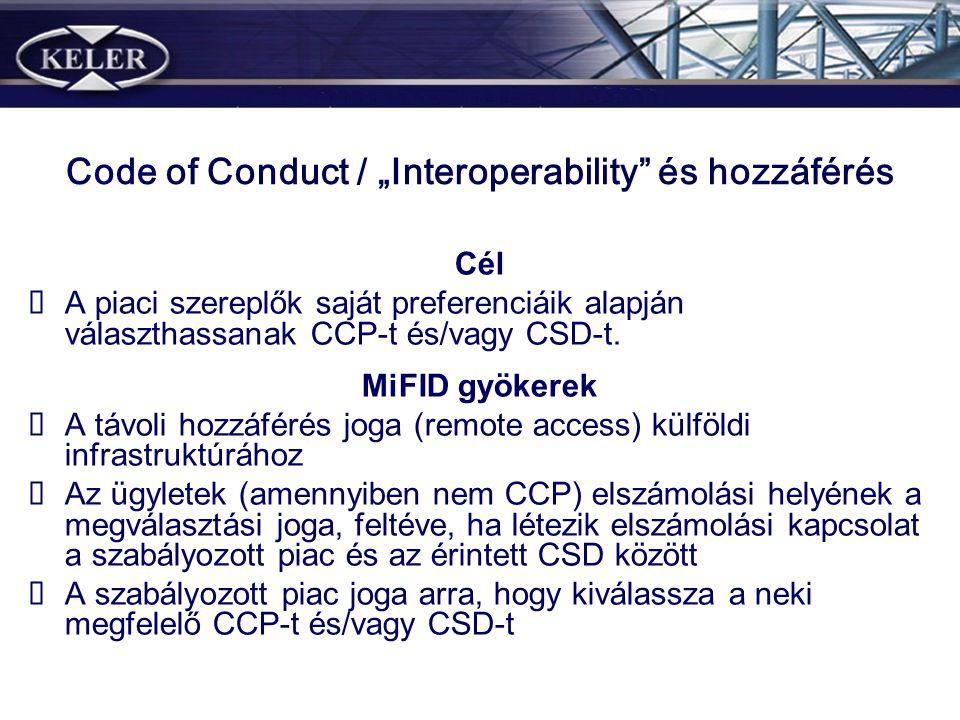 """Code of Conduct / """"Interoperability"""" és hozzáférés Cél A piaci szereplők saját preferenciáik alapján választhassanak CCP-t és/vagy CSD-t. MiFID gyöker"""