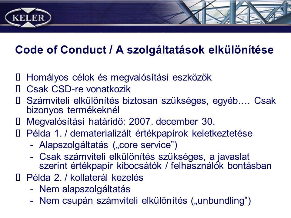 Code of Conduct / A szolgáltatások elkülönítése Homályos célok és megvalósítási eszközök Csak CSD-re vonatkozik Számviteli elkülönítés biztosan szüksé