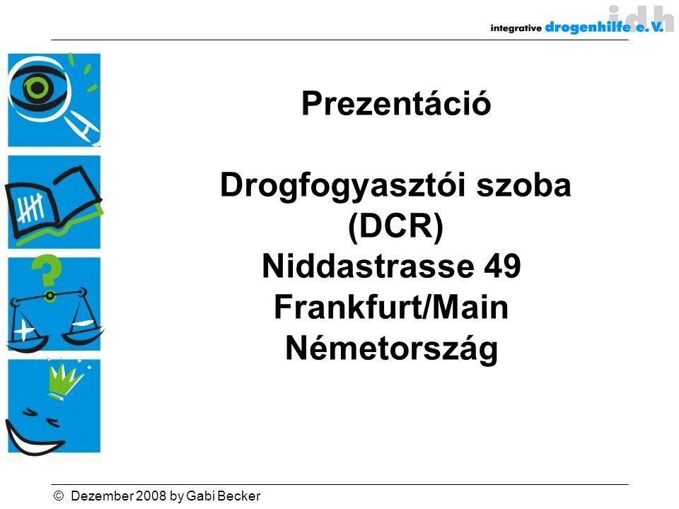 © Dezember 2008 by Gabi Becker Prezentáció Drogfogyasztói szoba (DCR) Niddastrasse 49 Frankfurt/Main Németország
