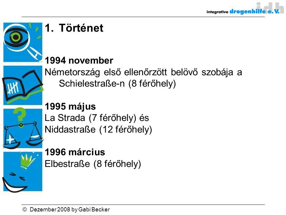 © Dezember 2008 by Gabi Becker 1.Történet 1994 november Németország első ellenőrzött belövő szobája a Schielestraße-n (8 férőhely) 1995 május La Strada (7 férőhely) és Niddastraße (12 férőhely) 1996 március Elbestraße (8 férőhely)
