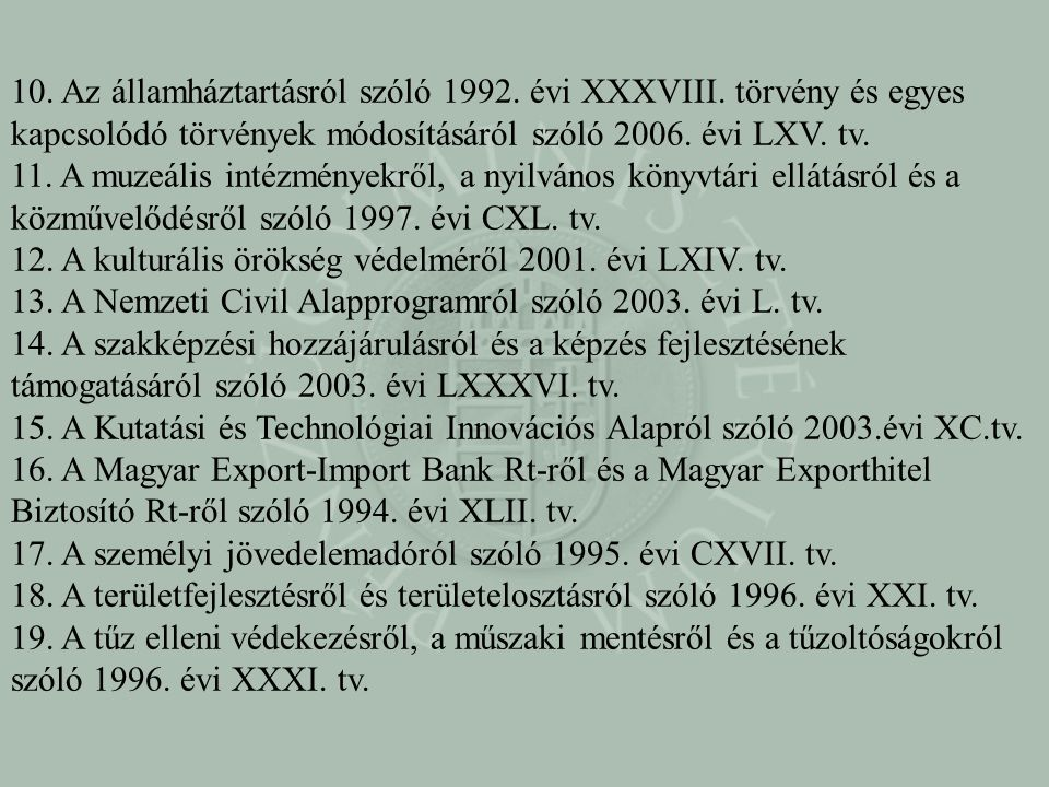 10. Az államháztartásról szóló 1992. évi XXXVIII. törvény és egyes kapcsolódó törvények módosításáról szóló 2006. évi LXV. tv. 11. A muzeális intézmén