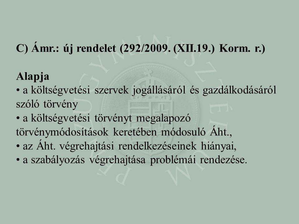 C) Ámr.: új rendelet (292/2009. (XII.19.) Korm. r.) Alapja • a költségvetési szervek jogállásáról és gazdálkodásáról szóló törvény • a költségvetési t