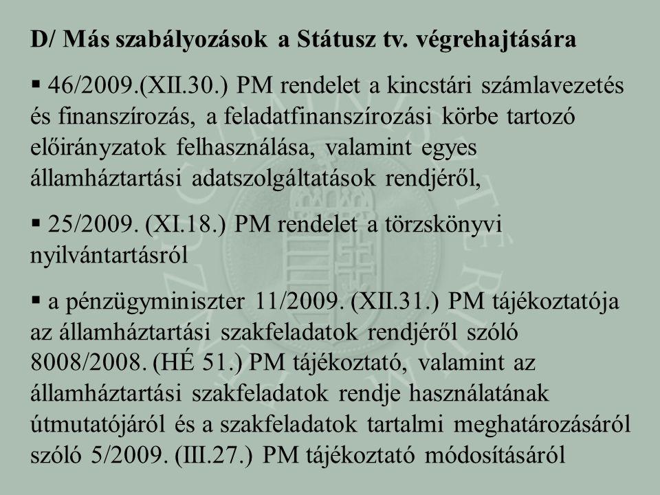 D/ Más szabályozások a Státusz tv. végrehajtására  46/2009.(XII.30.) PM rendelet a kincstári számlavezetés és finanszírozás, a feladatfinanszírozási