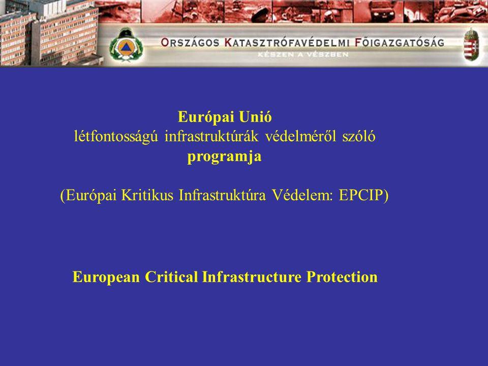 Európai Unió létfontosságú infrastruktúrák védelméről szóló programja (Európai Kritikus Infrastruktúra Védelem: EPCIP) European Critical Infrastructure Protection