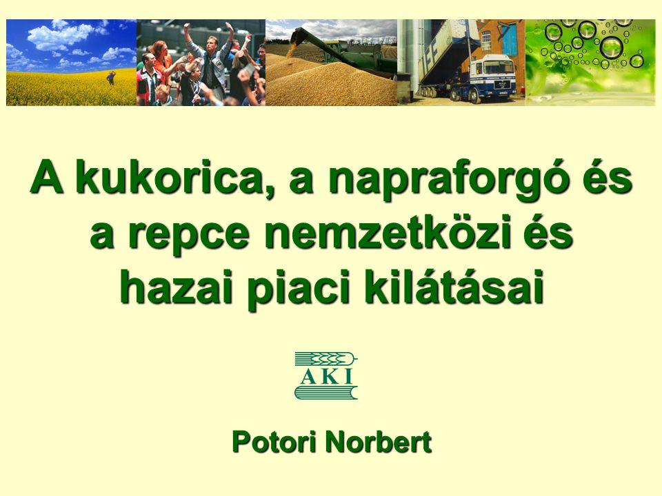 A kukorica, a napraforgó és a repce nemzetközi és hazai piaci kilátásai Potori Norbert