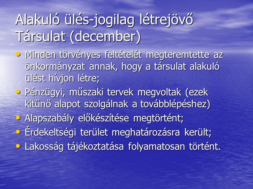 Alakuló ülés-jogilag létrejövő Társulat (december) • Minden törvényes feltételét megteremtette az önkormányzat annak, hogy a társulat alakuló ülést hí