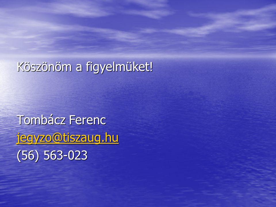 Köszönöm a figyelmüket! Tombácz Ferenc jegyzo@tiszaug.hu (56) 563-023