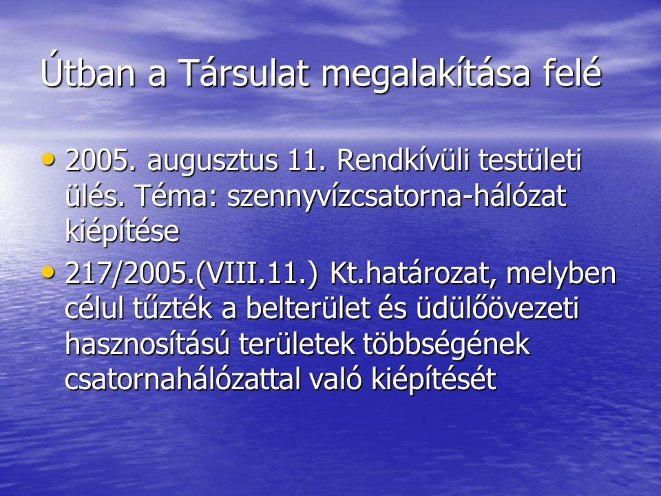 Útban a Társulat megalakítása felé • 2005. augusztus 11. Rendkívüli testületi ülés. Téma: szennyvízcsatorna-hálózat kiépítése • 217/2005.(VIII.11.) Kt