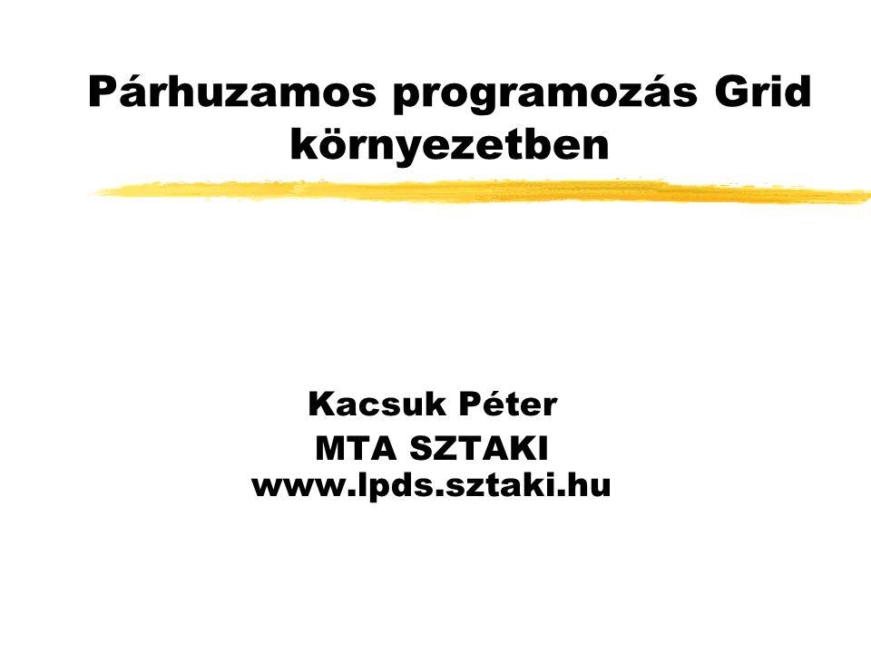 Konkluzió • Máris léteznek működő Grid infrastruktúrák hazánkban a párhuzamosság kihasználására: • ClusterGrid: PVM programok számára • HunGrid: MPI programok számára • SZTAKI Desktop Grid: Mester-szolga alkalmazásokra • Már léteznek magyar párhuzamos Grid alkalmazások • Világszerte egyedülálló magas szintű, grafikus Grid program fejlesztési technológia áll rendelkezésre hazánkban: • P-GRADE és P-GRADE portál • Nyári iskola a SZTAKI-ban azoknak, akiket a Grid téma komolyabban érdekel: • EGEE Grid Summer School • Budapest, július 3-8.