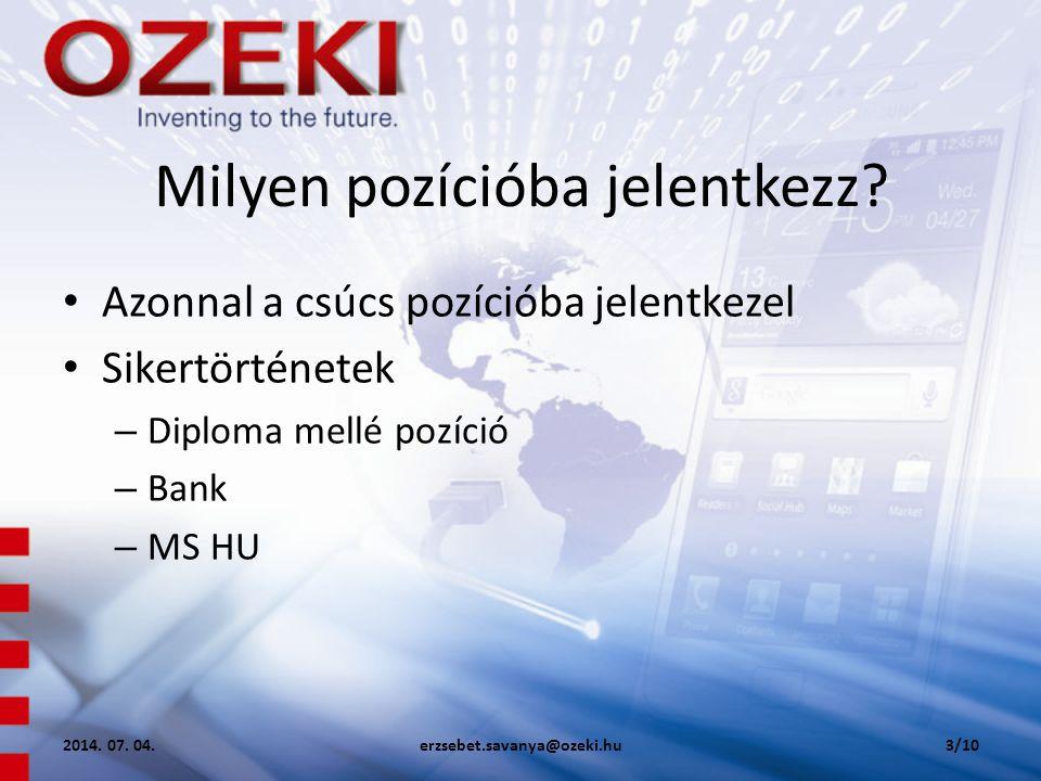 Milyen pozícióba jelentkezz? • Azonnal a csúcs pozícióba jelentkezel • Sikertörténetek – Diploma mellé pozíció – Bank – MS HU 2014. 07. 04.erzsebet.sa