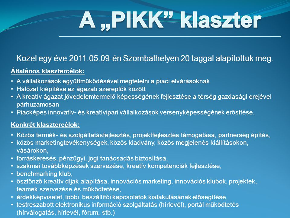 Közel egy éve 2011.05.09-én Szombathelyen 20 taggal alapítottuk meg.