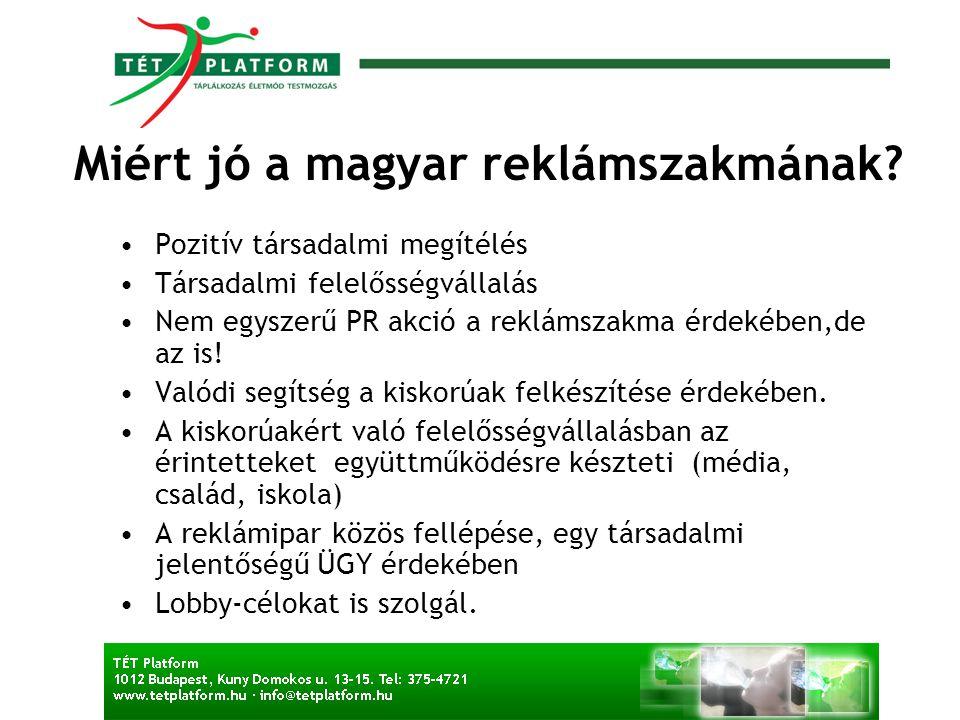 Miért jó a magyar reklámszakmának? •Pozitív társadalmi megítélés •Társadalmi felelősségvállalás •Nem egyszerű PR akció a reklámszakma érdekében,de az