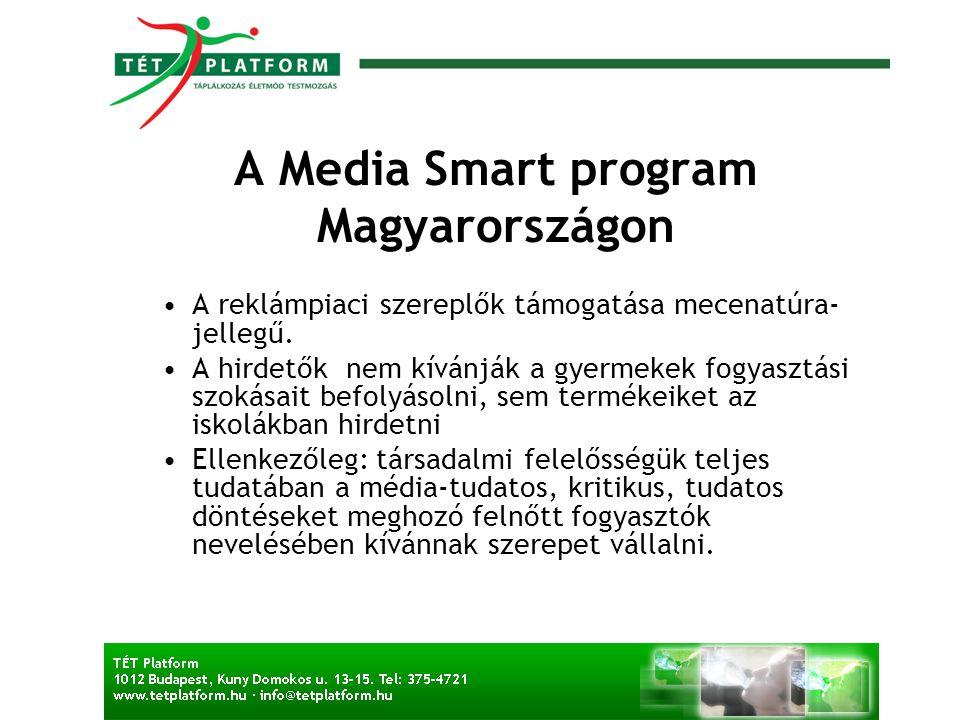 A Media Smart program Magyarországon •A reklámpiaci szereplők támogatása mecenatúra- jellegű. •A hirdetők nem kívánják a gyermekek fogyasztási szokása