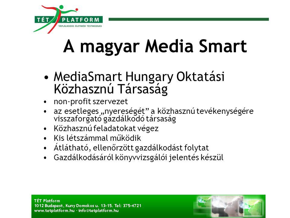 """A magyar Media Smart •MediaSmart Hungary Oktatási Közhasznú Társaság •non-profit szervezet •az esetleges """"nyereségét"""" a közhasznú tevékenységére vissz"""