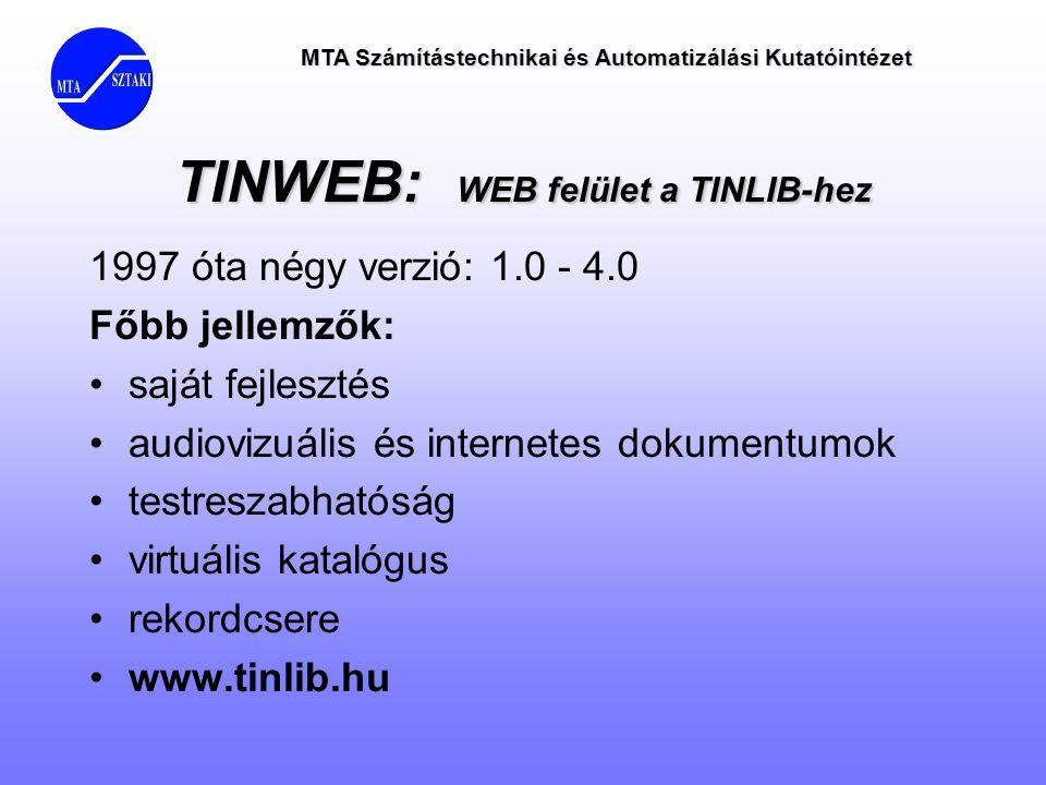 MTA Számítástechnikai és Automatizálási Kutatóintézet TINWEB: WEB felület a TINLIB-hez 1997 óta négy verzió: 1.0 - 4.0 Főbb jellemzők: •saját fejleszt