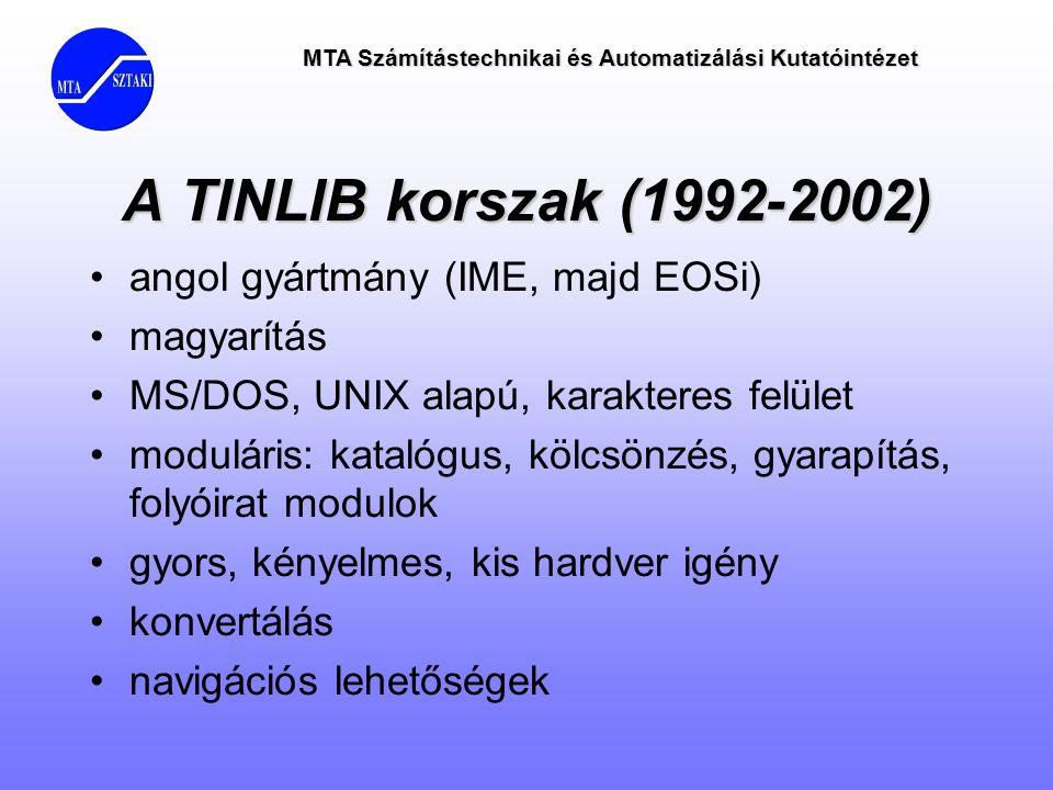 MTA Számítástechnikai és Automatizálási Kutatóintézet A TINLIB korszak (1992-2002) •angol gyártmány (IME, majd EOSi) •magyarítás •MS/DOS, UNIX alapú,