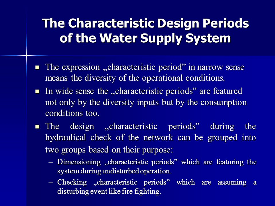 """The Characteristic Design Periods of the Water Supply System  The expression """"characteristic period in narrow sense means the diversity of the operational conditions."""