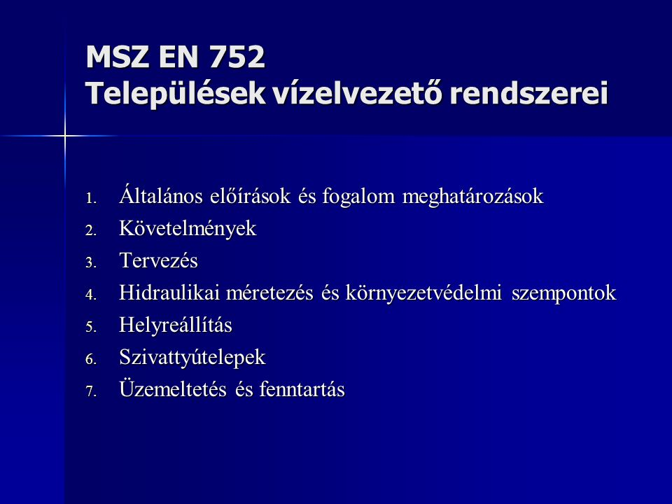 MSZ EN 752 Települések vízelvezető rendszerei 1. Általános előírások és fogalom meghatározások 2. Követelmények 3. Tervezés 4. Hidraulikai méretezés é