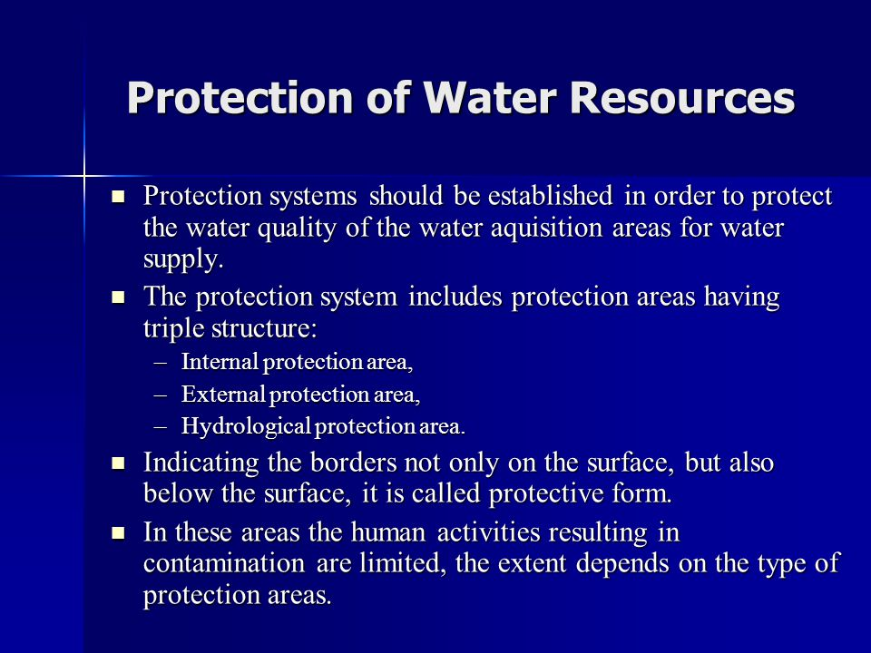 Protection of Water Resources  Protection systems should be established in order to protect the water quality of the water aquisition areas for water