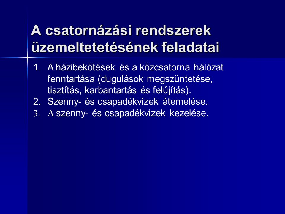 A csatornázási rendszerek üzemeltetetésének feladatai 1. A házibekötések és a közcsatorna hálózat fenntartása (dugulások megszüntetése, tisztítás, kar