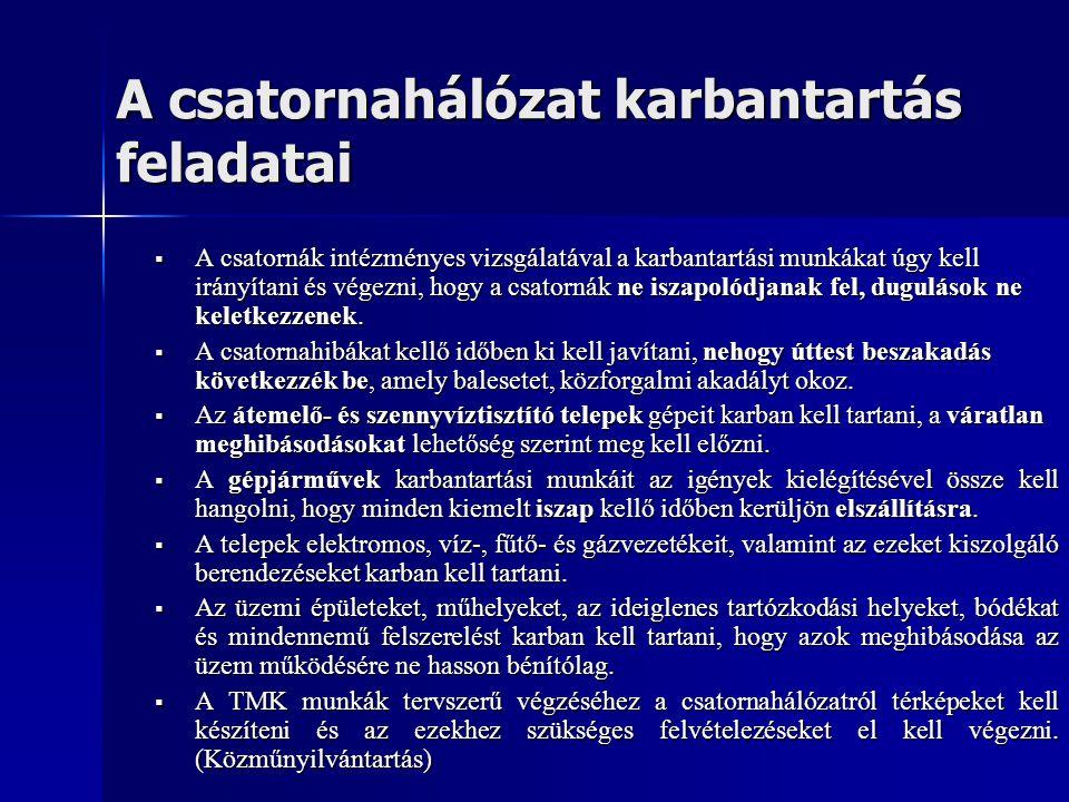 A csatornahálózat karbantartás feladatai  A csatornák intézményes vizsgálatával a karbantartási munkákat úgy kell irányítani és végezni, hogy a csato