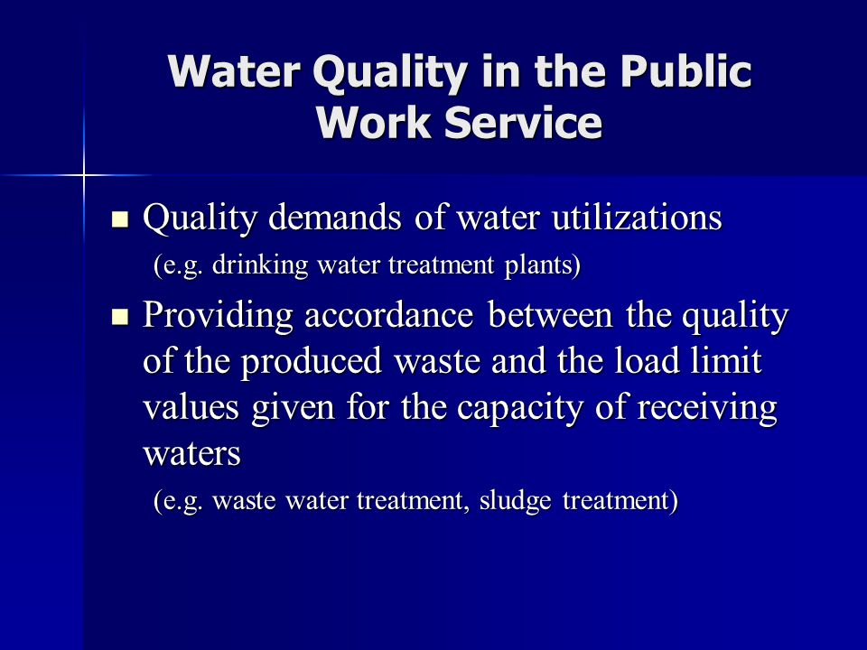Water Quality in the Public Work Service  Quality demands of water utilizations (e.g. drinking water treatment plants)  Providing accordance between