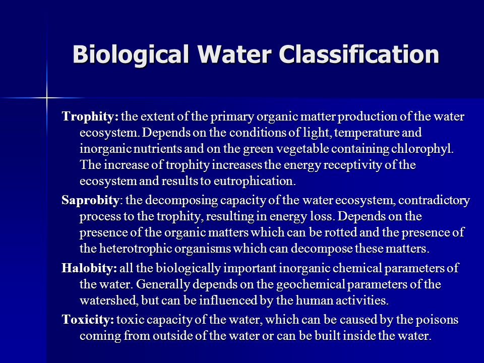 Biological Water Classification Trophity: the extent of the primary organic matter production of the water ecosystem. Depends on the conditions of lig