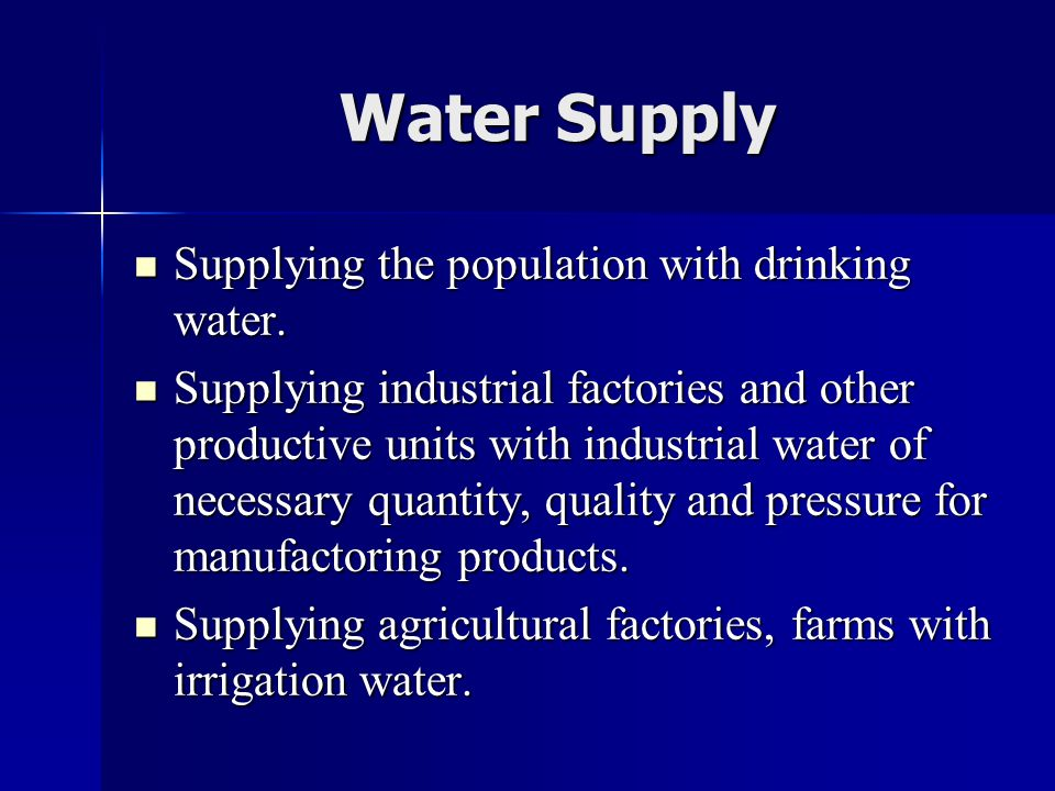 Water Supply  Supplying the population with drinking water.