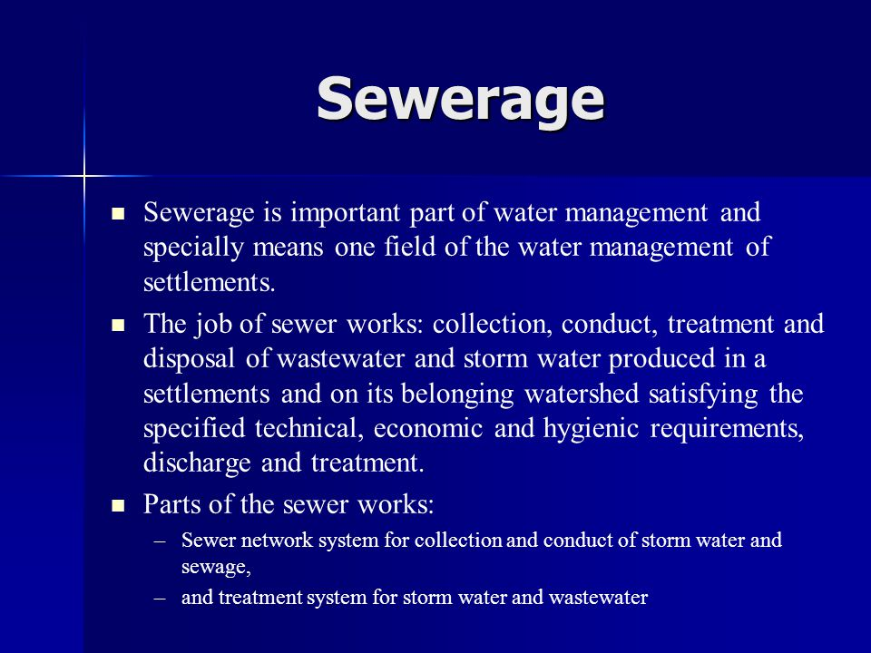 Sewerage   Sewerage is important part of water management and specially means one field of the water management of settlements.