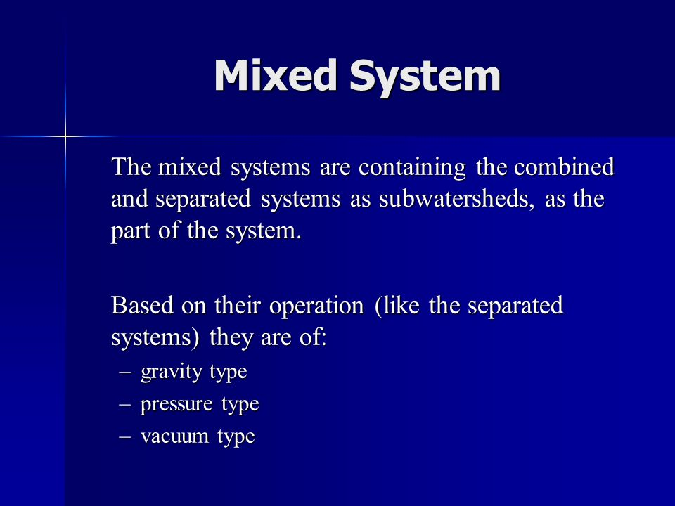Mixed System The mixed systems are containing the combined and separated systems as subwatersheds, as the part of the system. Based on their operation