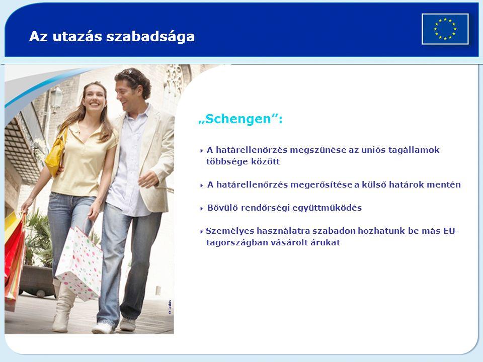 """Az utazás szabadsága """"Schengen :  A határellenőrzés megszűnése az uniós tagállamok többsége között  A határellenőrzés megerősítése a külső határok mentén  Bővülő rendőrségi együttműködés  Személyes használatra szabadon hozhatunk be más EU- tagországban vásárolt árukat © Corbis"""