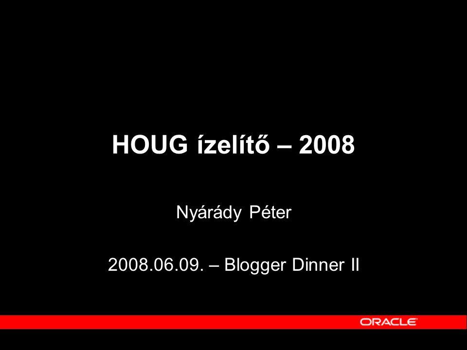 HOUG ízelítő – 2008 Nyárády Péter 2008.06.09. – Blogger Dinner II