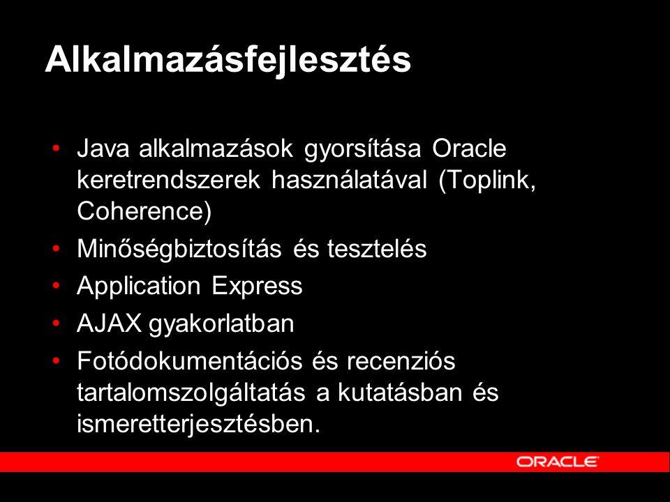 Alkalmazásfejlesztés •Java alkalmazások gyorsítása Oracle keretrendszerek használatával (Toplink, Coherence) •Minőségbiztosítás és tesztelés •Applicat