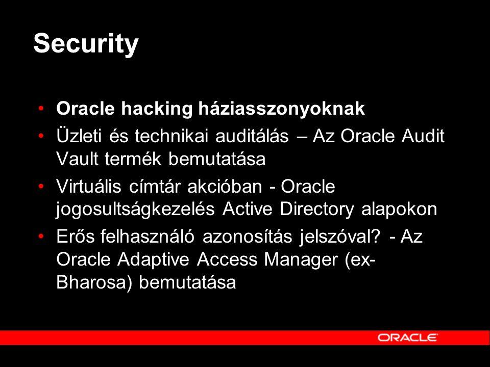 Security •Oracle hacking háziasszonyoknak •Üzleti és technikai auditálás – Az Oracle Audit Vault termék bemutatása •Virtuális címtár akcióban - Oracle