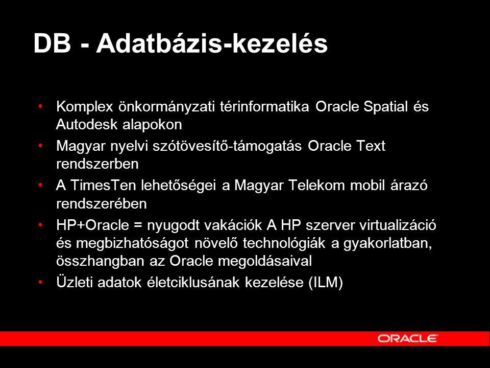 DB - Adatbázis-kezelés •Komplex önkormányzati térinformatika Oracle Spatial és Autodesk alapokon •Magyar nyelvi szótövesítő-támogatás Oracle Text rend