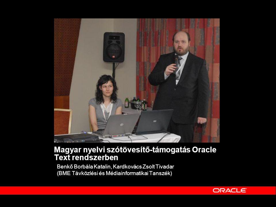 Magyar nyelvi szótövesítő-támogatás Oracle Text rendszerben Benkő Borbála Katalin, Kardkovács Zsolt Tivadar (BME Távközlési és Médiainformatikai Tansz