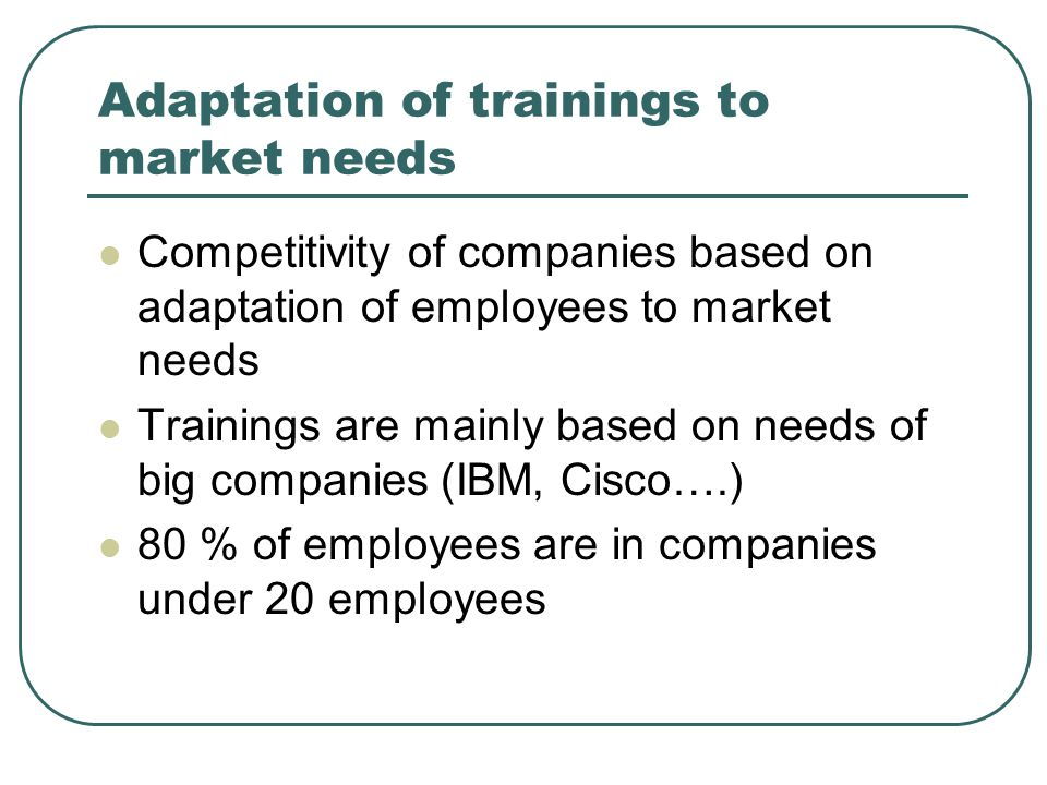 Needs of companies managers  Based on results of 2 european studies  NAME  Comptrain  More than 1500 companies have explained their needs