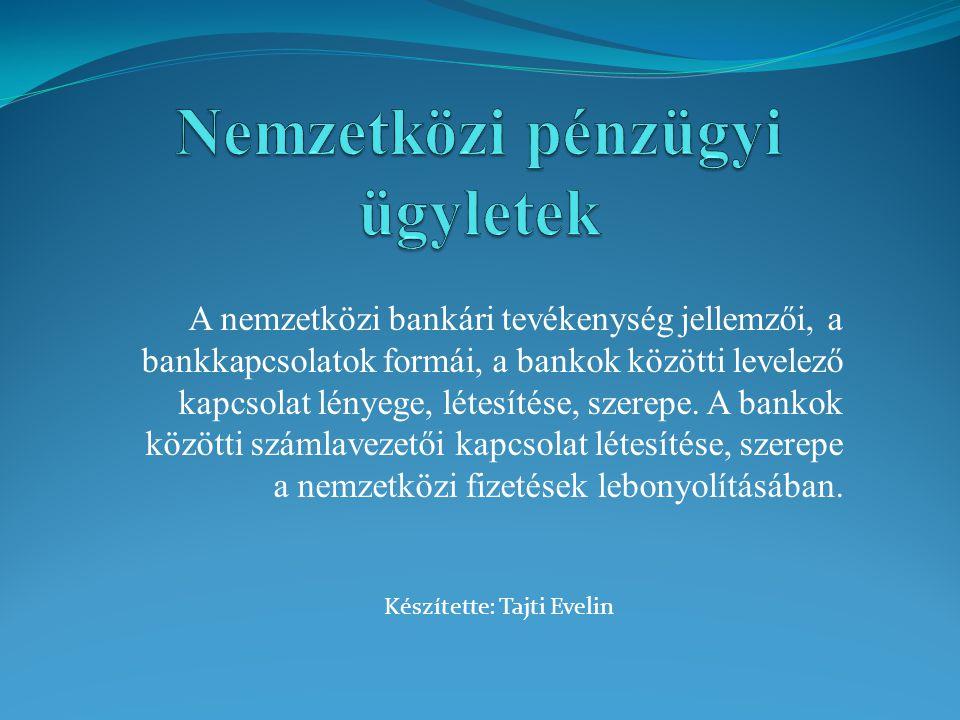 A nemzetközi bankári tevékenység jellemzői, a bankkapcsolatok formái, a bankok közötti levelező kapcsolat lényege, létesítése, szerepe. A bankok közöt